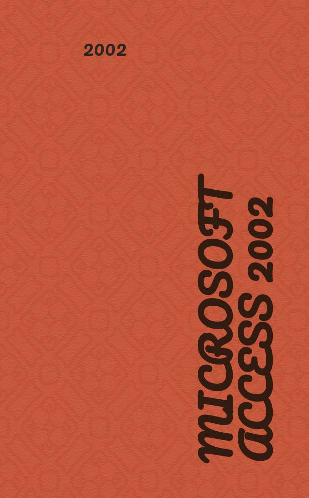 Microsoft Access 2002 : Рус. версия : Пер. с англ.