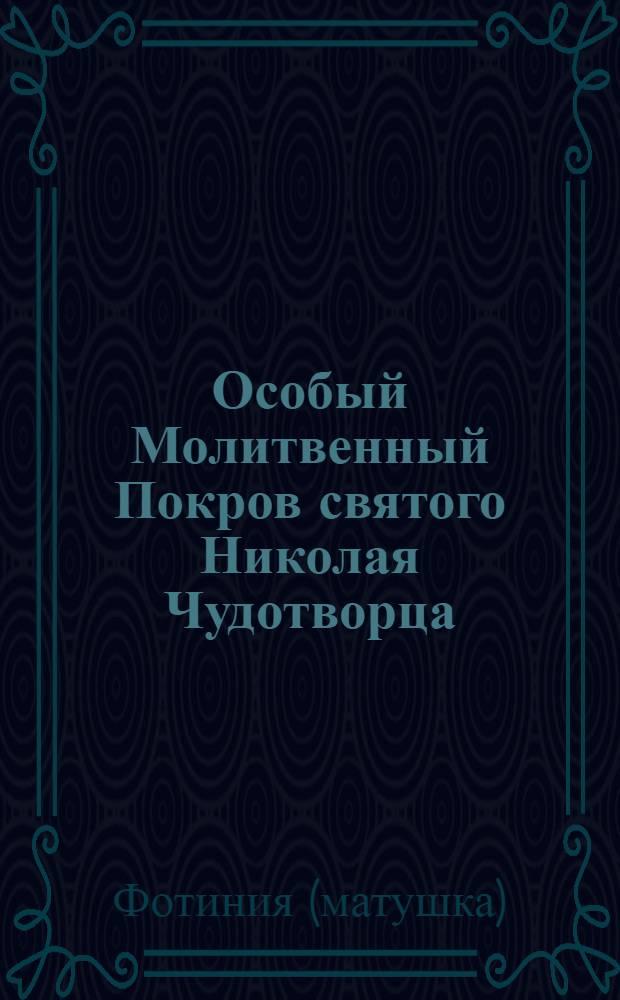 Особый Молитвенный Покров святого Николая Чудотворца : защищающие и исцеляющие молитвы
