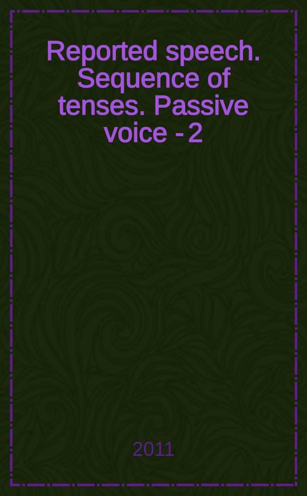Reported speech. Sequence of tenses. Passive voice - 2 : сборник грамматических упражнений для студентов 1 курса ФЭМ и ФФ (продвинутый поток)