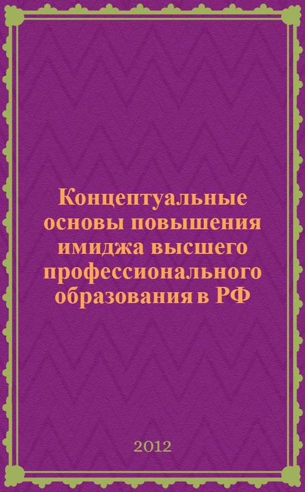 Концептуальные основы повышения имиджа высшего профессионального образования в РФ : монография