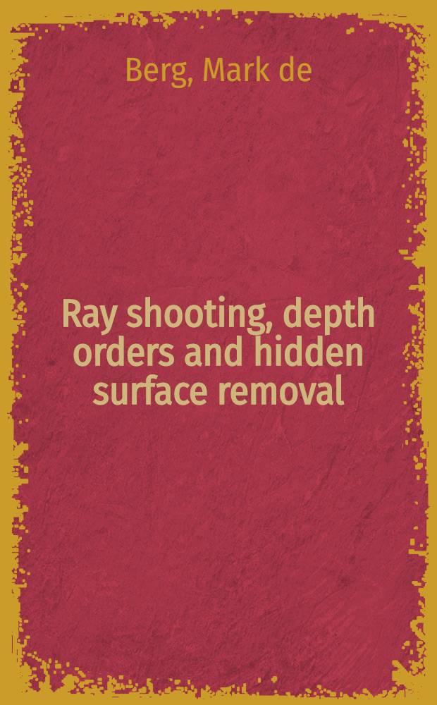 Ray shooting, depth orders and hidden surface removal = Лучевая бомбардировка, глубина структур и перемещение скрытых поверхностей.