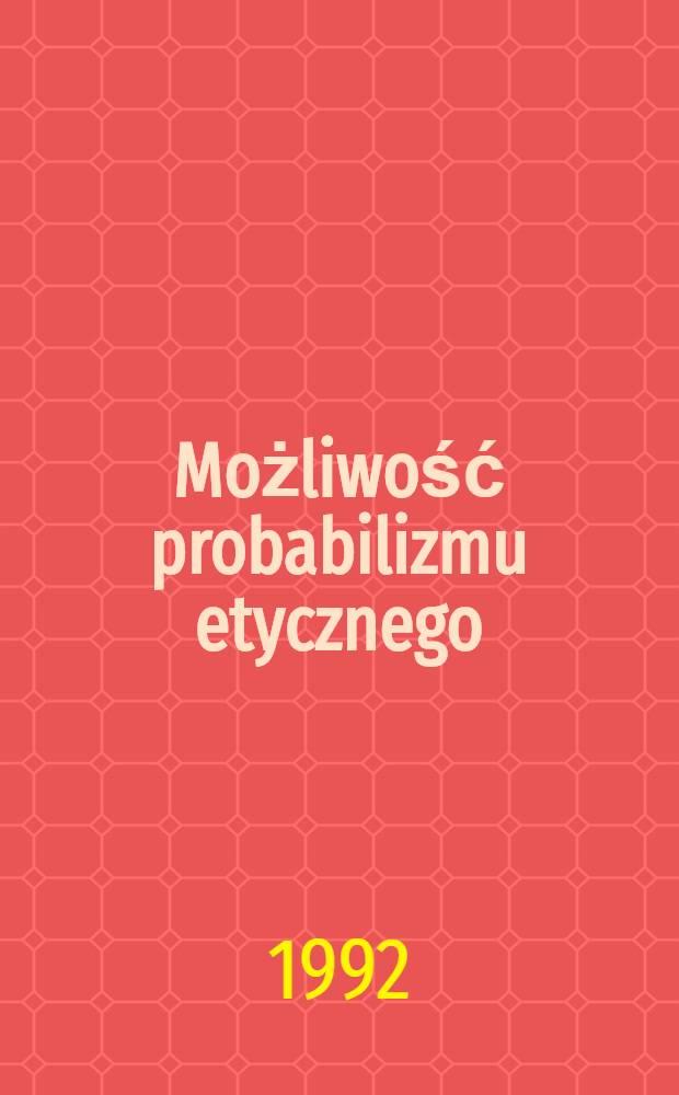 Możliwość probabilizmu etycznego : Studium metaetyczne ewolucji empiryzmu w etyce pol