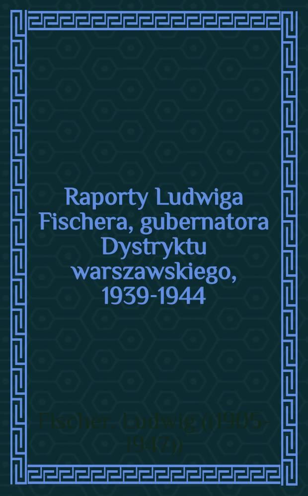Raporty Ludwiga Fischera, gubernatora Dystryktu warszawskiego, 1939-1944 = Рапорты Зигмунда Фишера,губернатора варшавского округа,1939-1944.