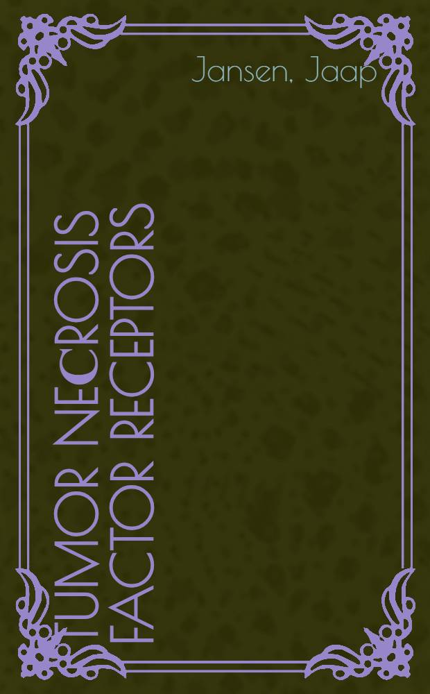 Tumor neсrosis factor receptors : Fundamental a. clinical investigations : Akad. proefschr = Рецепторы фактора некроза опухоли. Фундаментальные и клинические исследования.. Дис.