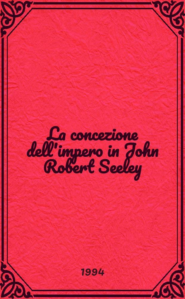 La concezione dell'impero in John Robert Seeley (1883) : Alle soglie dell'espansione europ = Концепция империи Джона Роберта Силея (1883).