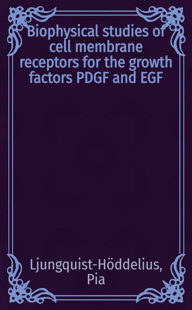 Biophysical studies of cell membrane receptors for the growth factors PDGF and EGF : Aspects on lateral mobility a. aggregation : Akad. avh = Биофизическое изучение рецепторов клеточных мембран факторов роста тромбоцитарного фактора роста и эпидермального фактора роста. Аспекты латеральной подвижности и аггрегации. Дис..