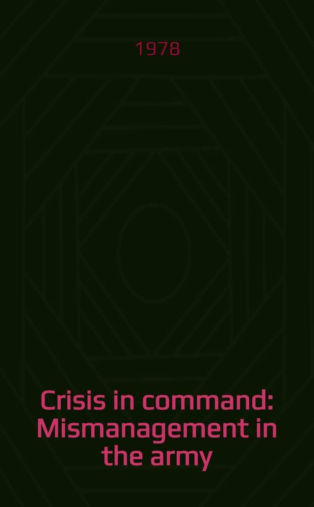 Crisis in command : Mismanagement in the army = Кризис в командовании. Плохое управление в Армии.