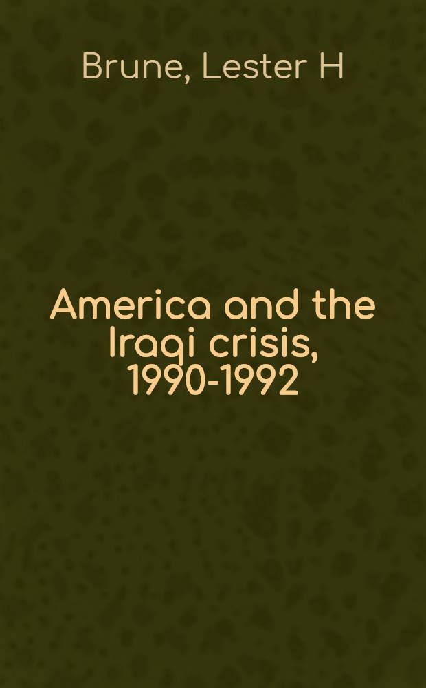 America and the Iraqi crisis, 1990-1992 : Origins a. aftermath = Америка и иракский кризис,1990-1992.