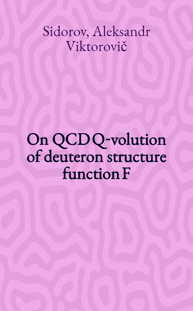 On QCD Q -evolution of deuteron structure function F ( Q) for >1
