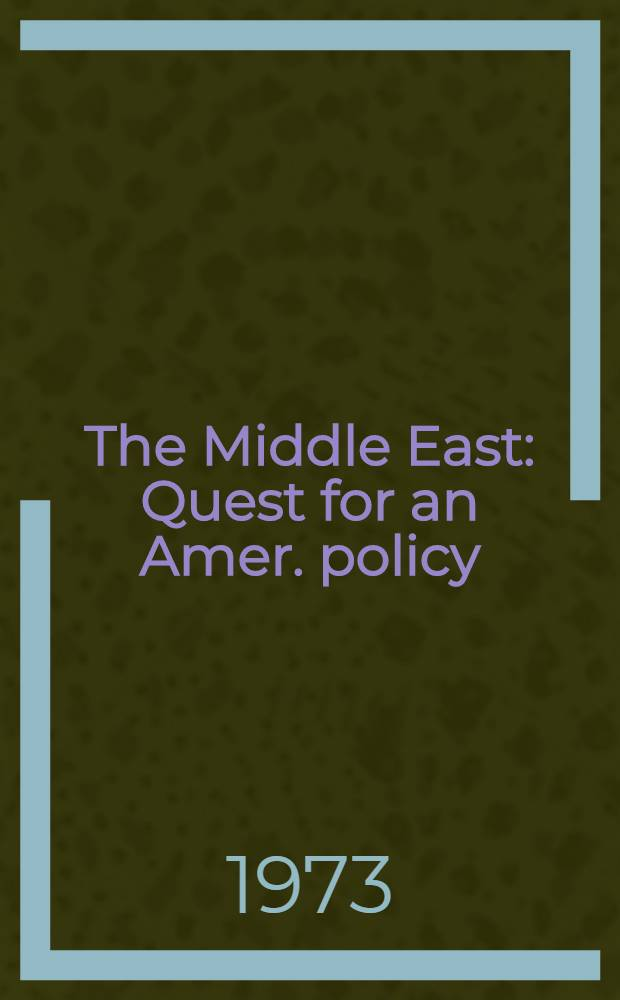 """The Middle East : Quest for an Amer. policy : Papers from the Conf. """"The Middle East in the 1970s"""", held Apr. 8-10, 1970 at the 47th sess. of the Inst. of world affairs = Средний Восток."""