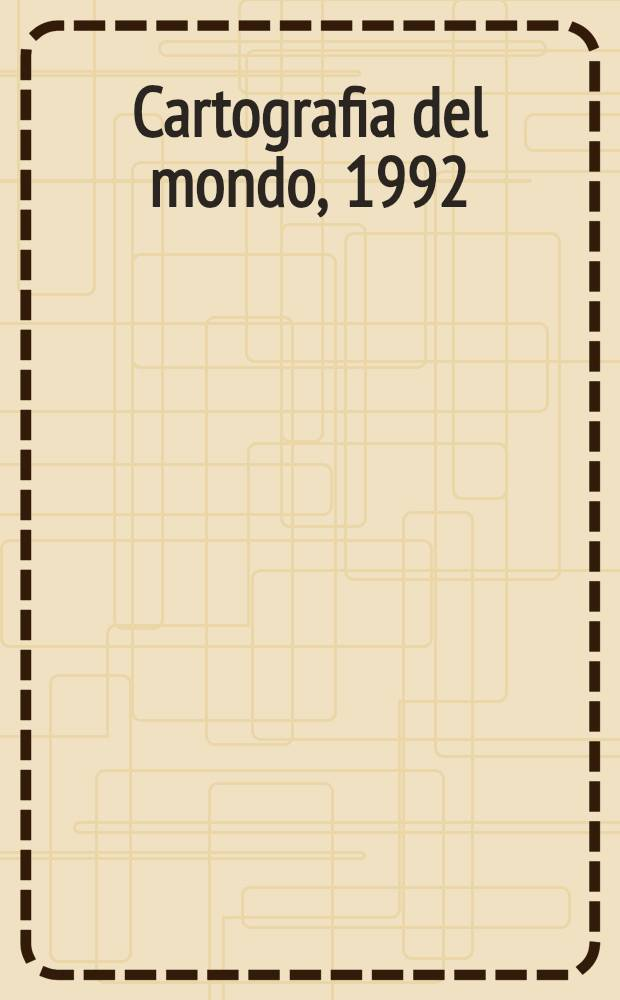 Cartografia del mondo, 1992 : Intern. map & book exhib. of the 27th Intern. geogr. congr., Washington, 1992 : A catalogue = Картография мира, 1992. Международная выставка карт и книг 27-го международного географического конгресса, Вашингтон, 1992.