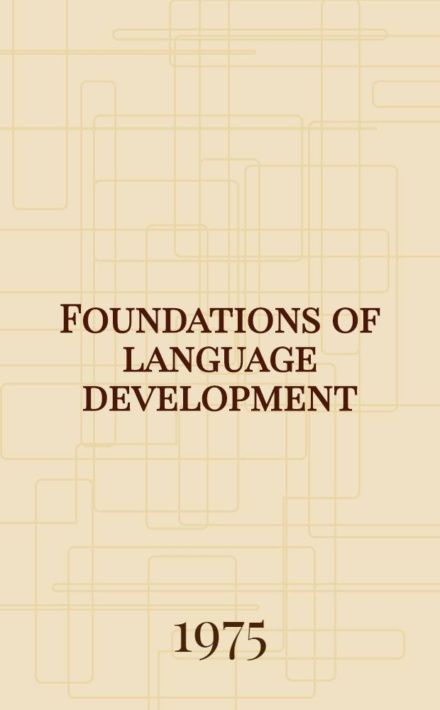 Foundations of language development : A multidisciplinary approach : Papers of the 1968 Symp. on brain research a. human behaviour held in Paris