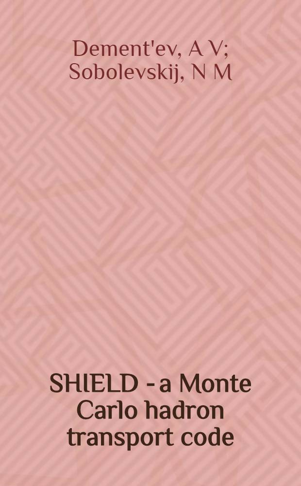 "SHIELD - a Monte Carlo hadron transport code : Rep. at the specialists' meet. ""Intermediate energy nuclear data : models a. codes"", NEA OECD, Paris, 30 May -1 June 1994"
