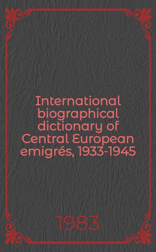 International biographical dictionary of Central European emigrés, 1933-1945 = Международный биографический словарь эмигрантов из Центральной Европы,1933-1945.