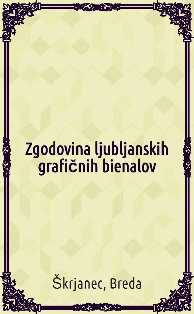 Zgodovina ljubljanskih grafičnih bienalov = История люблянских графических выставок.