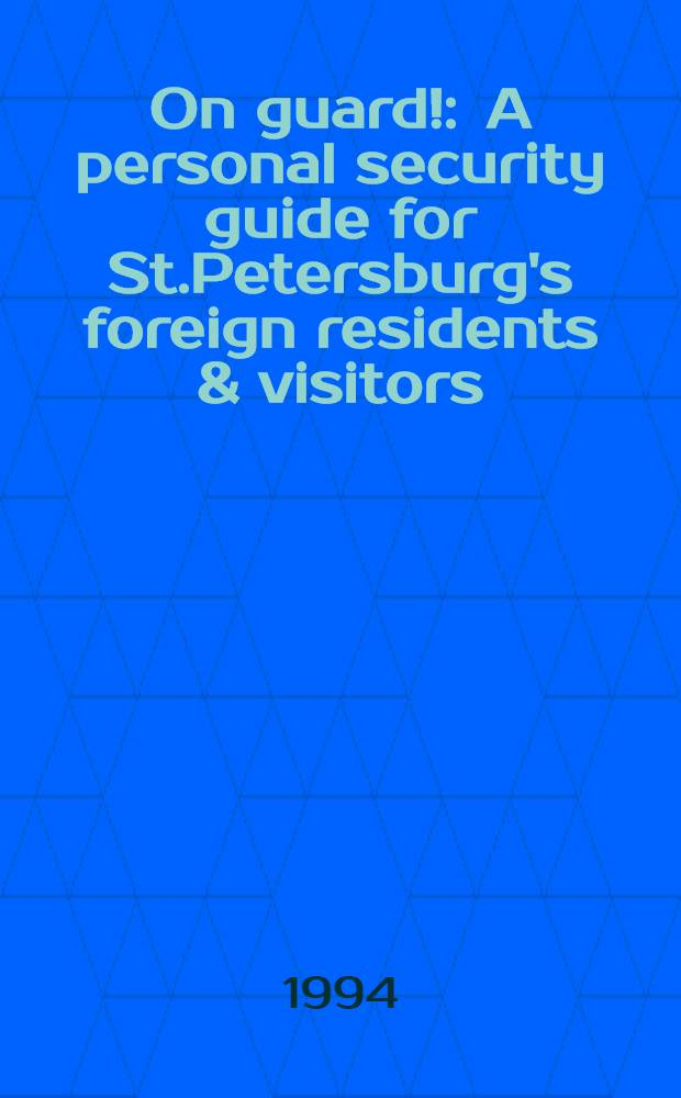 On guard! : A personal security guide for St.Petersburg's foreign residents & visitors