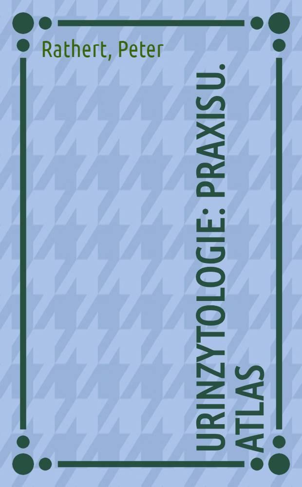 Urinzytologie : Praxis u. Atlas = Цитология мочи . Практика и атлас.