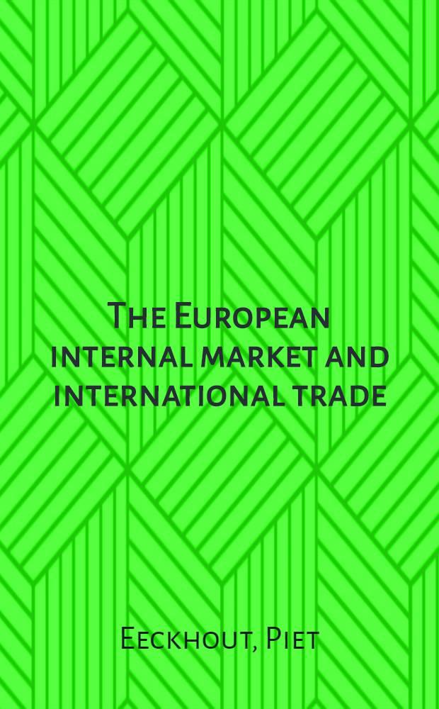 The European internal market and international trade : A legal analysis = Европейский международный рынок и международная торговля. Правовой анализ.
