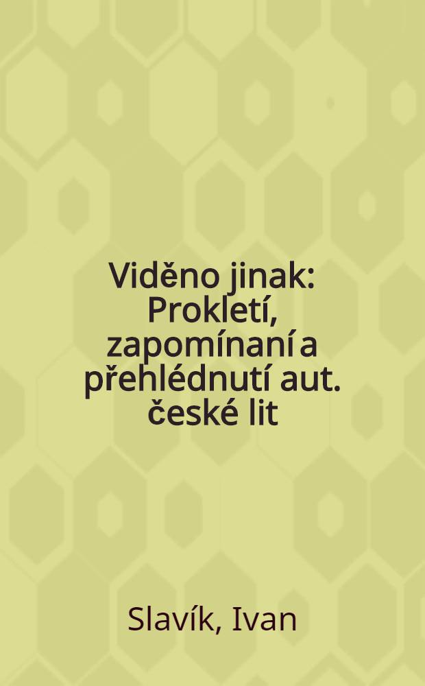 Viděno jinak : Prokletí, zapomínaní a přehlédnutí aut. české lit = Созерцание иначе.