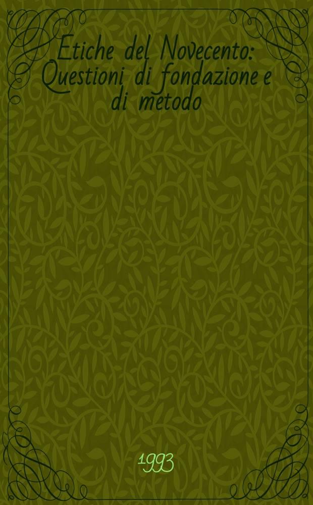 Etiche del Novecento : Questioni di fondazione e di metodo