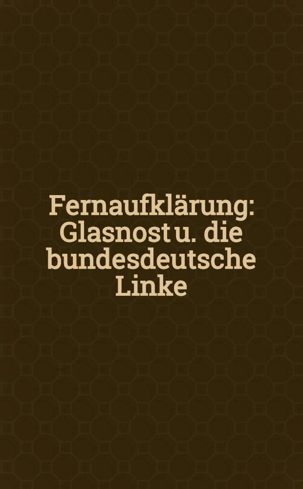 Fernaufklärung : Glasnost u. die bundesdeutsche Linke = Дальняя разведка.
