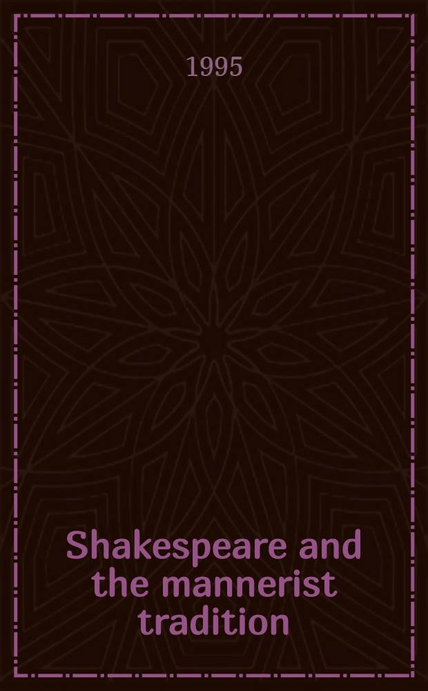 Shakespeare and the mannerist tradition : A reading of five problem plays = Шекспир и традиции маньеризма.