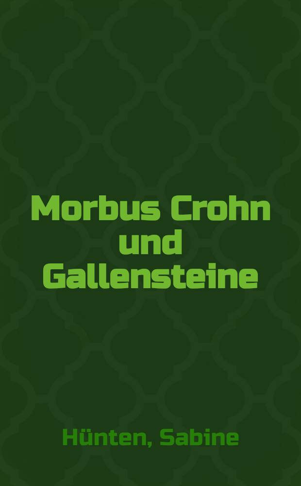 Morbus Crohn und Gallensteine : Eine retrospektive Analyse an 383 Crohn-Patienten : Inaug.-Diss = Болезнь Крона и желчные камни. Ретроспективный анализ 383 пациентов с болезнью Крона. Дис.
