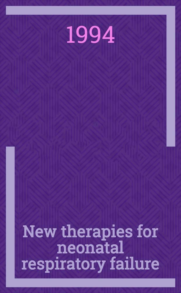 New therapies for neonatal respiratory failure : A physiological approach = Новое в лечении дыхательной недостаточности новорожденных. Физиологический подход.