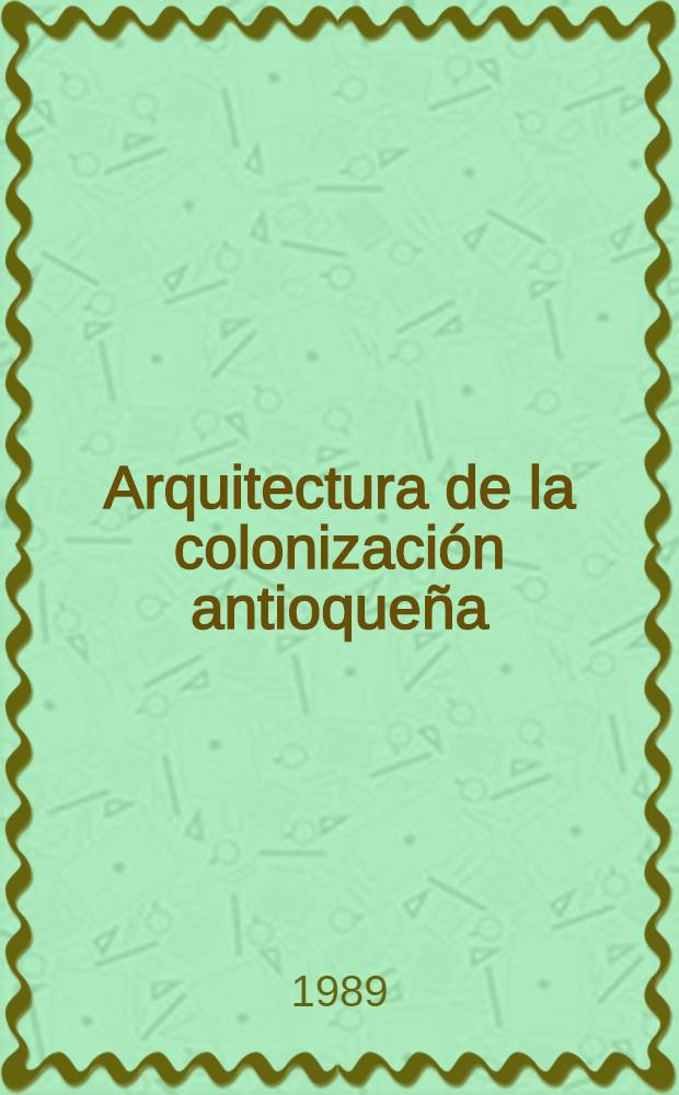 Arquitectura de la colonización antioqueña : Álbum = Архитектура древней колонизации.