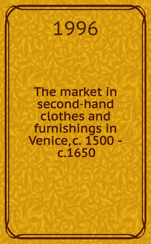 The market in second-hand clothes and furnishings in Venice, c. 1500 - c.1650 : Thesis = Рынок подержанных тканей и снабжение в Венеции,1500-1650.