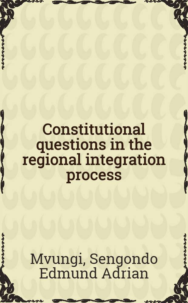 Constitutional questions in the regional integration process : The case of the Southern Afr. development community with ref. to the Europ. Union : A thesis = Конституционные вопросы в региональном интеграционном процессе:развитие южно-африканского сообщества относительно Европейского союза.