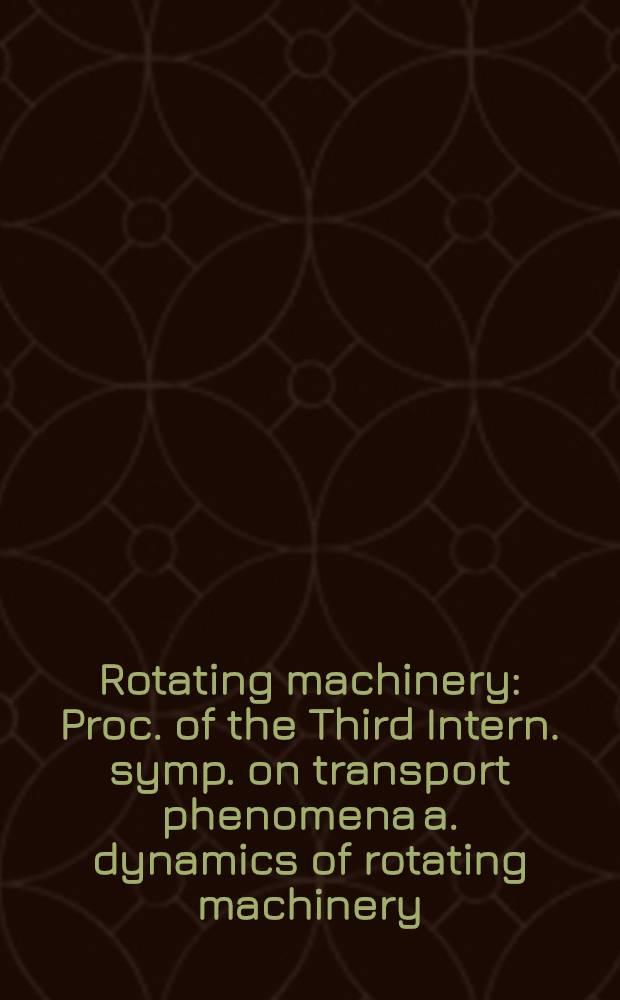 Rotating machinery : Proc. of the Third Intern. symp. on transport phenomena a. dynamics of rotating machinery (ISROMAC-3) = Роторные машины. Материалы третьего международного симпозиума по явлениям переноса и динамике роторных машин.. Т.2. Динамика.