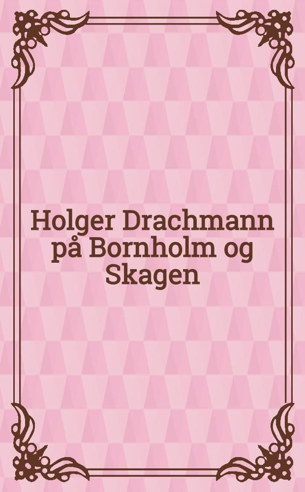 Holger Drachmann på Bornholm og Skagen = Хольгер Драхман в Борнхольме и Скагене.