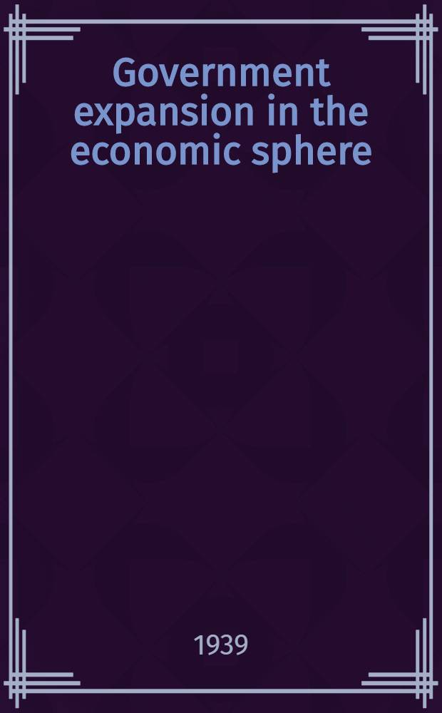 Government expansion in the economic sphere : A rev. of the increasing econ. functions of gov
