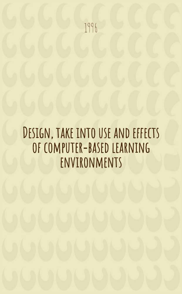 Design, take into use and effects of computer-based learning environments : Designer's, teacher's a. student's interpretation : Diss