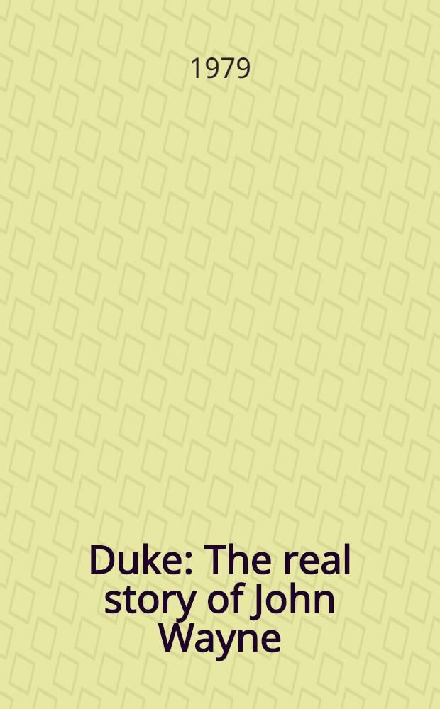 Duke : The real story of John Wayne : With spec. photo sect = Дюк:Подлинная история Джона Уэйна.