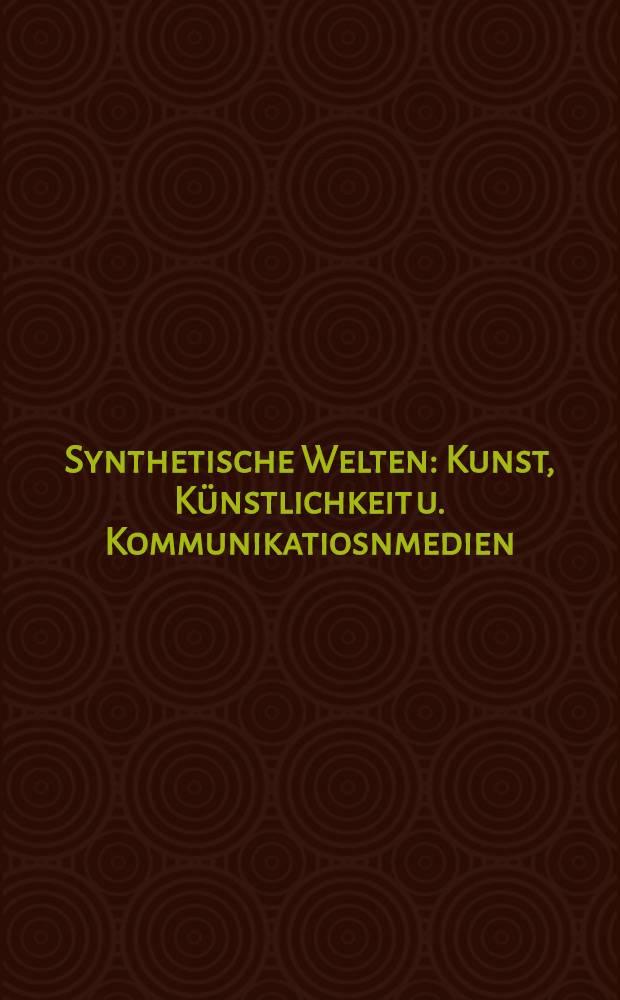 Synthetische Welten : Kunst, Künstlichkeit u. Kommunikatiosnmedien = Синтетические миры.