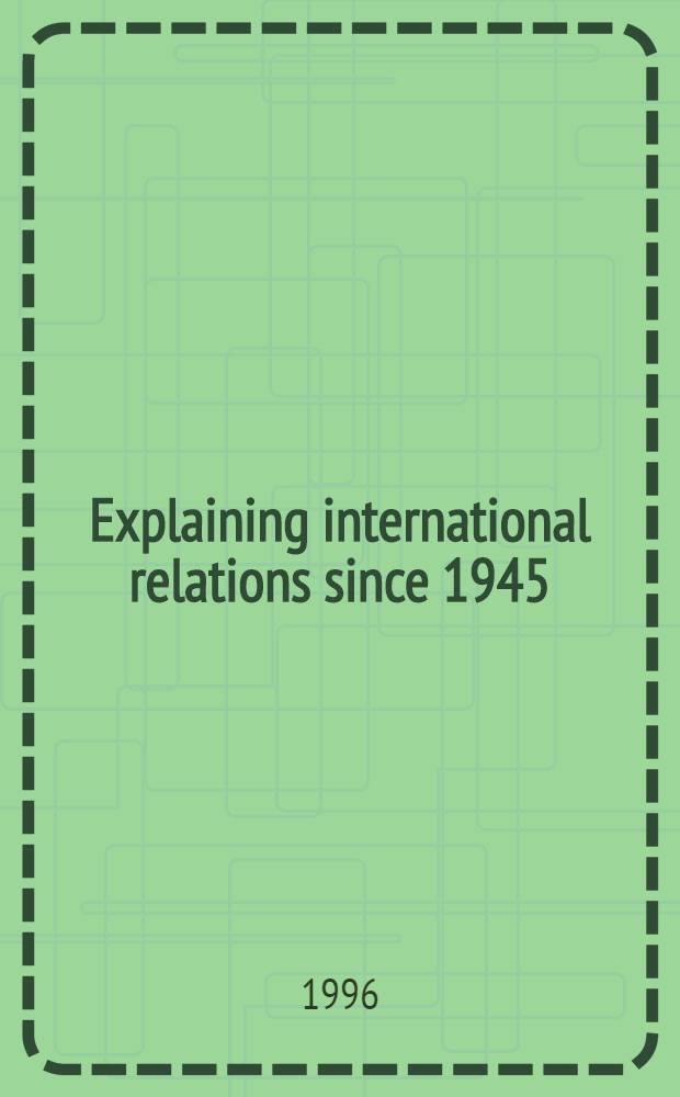 Explaining international relations since 1945 = Объяснение международных отношений с 1945 года.
