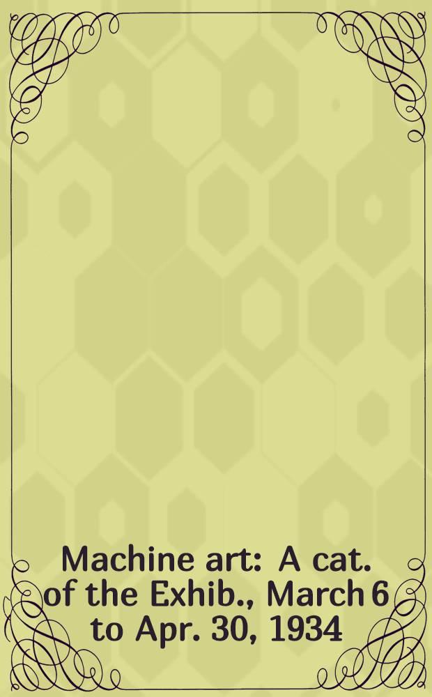Machine art : A cat. of the Exhib., March 6 to Apr. 30, 1934 = Машинное искусство.