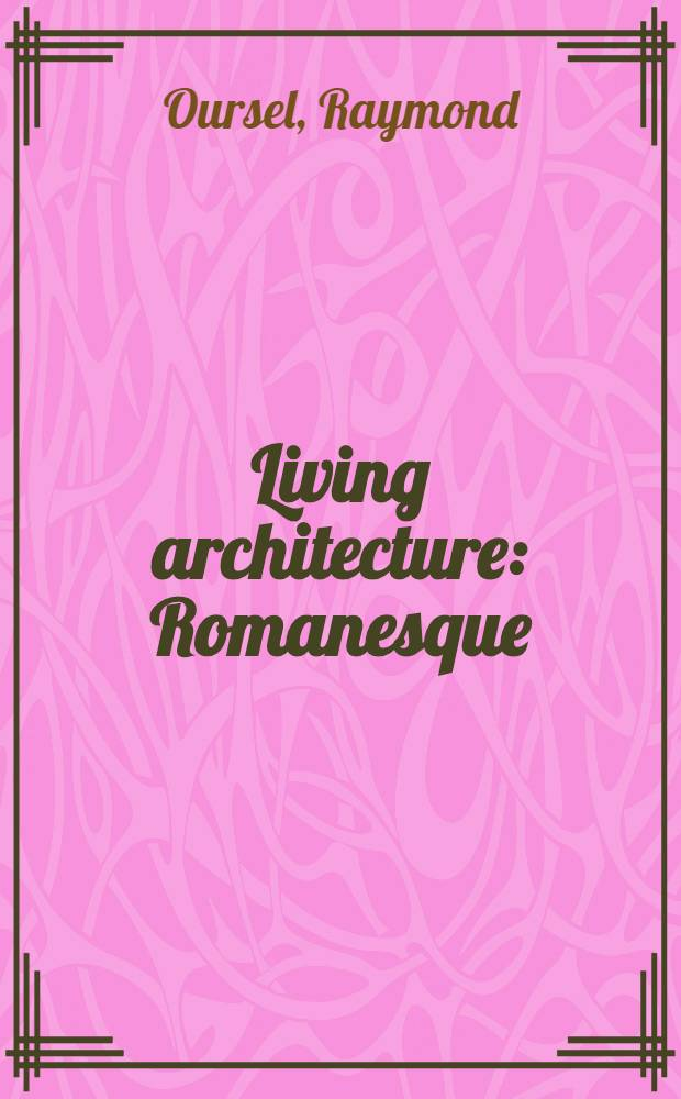 Living architecture : Romanesque = Живая архитектура. Романская.