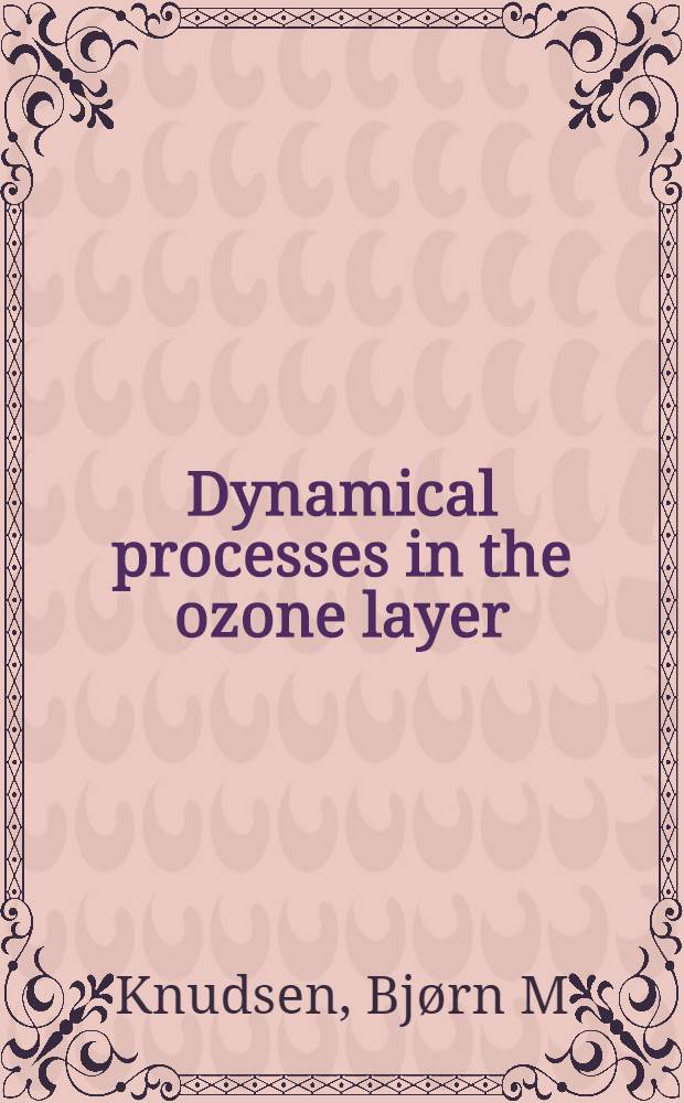 Dynamical processes in the ozone layer : Diss. = Динамические процессы в озоновом слое.