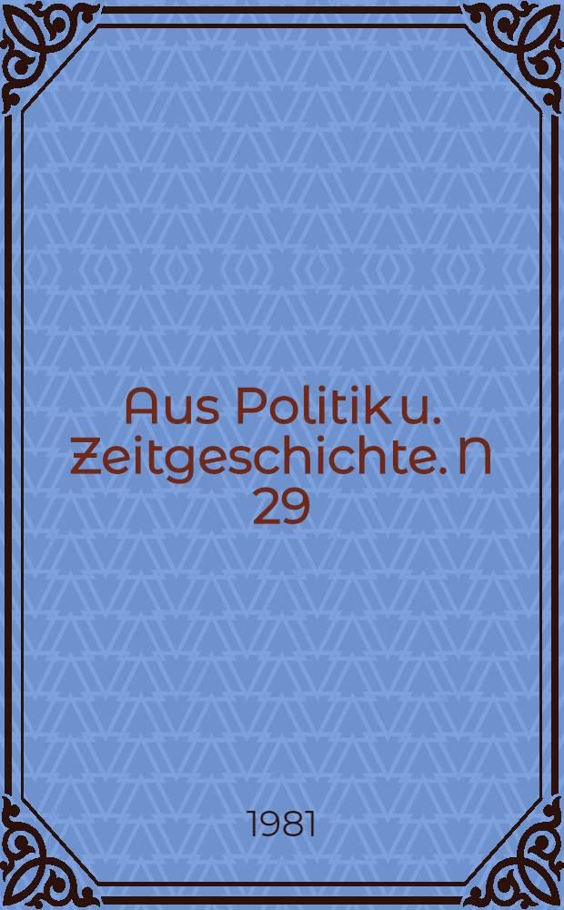 Aus Politik u. Zeitgeschichte. N 29/30