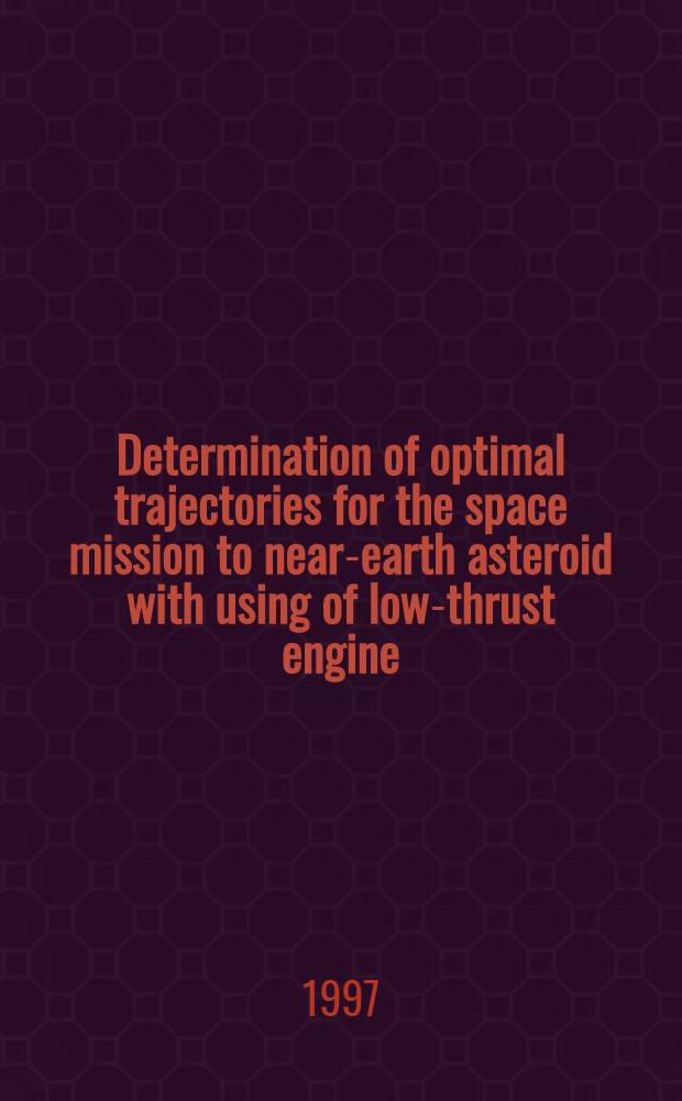 Determination of optimal trajectories for the space mission to near-earth asteroid with using of low-thrust engine