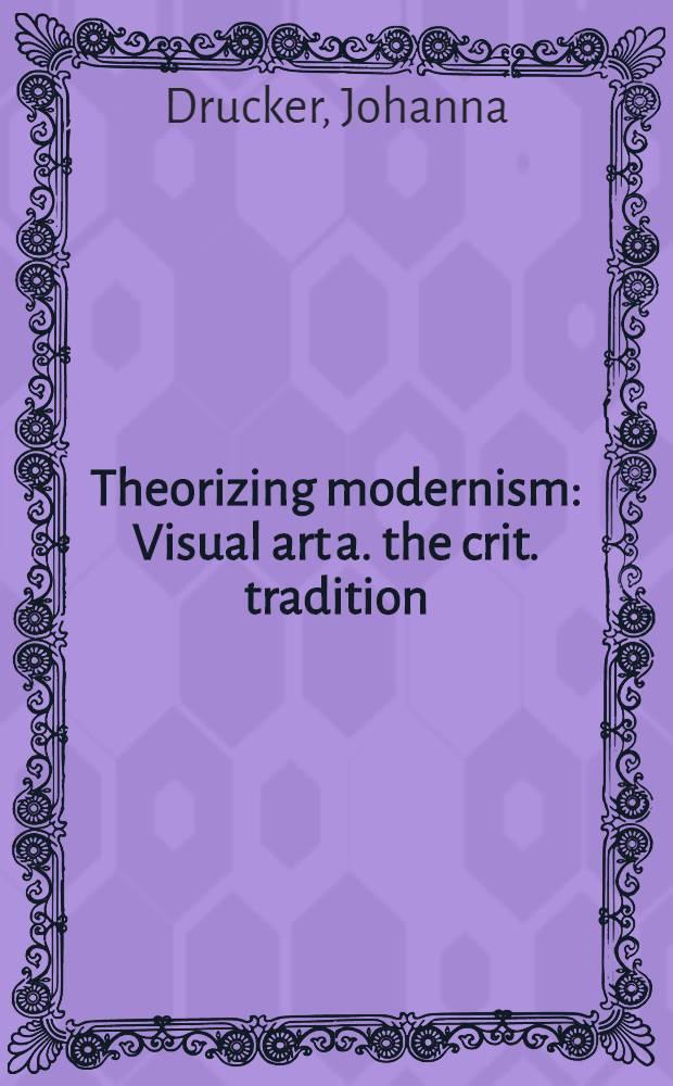 Theorizing modernism : Visual art a. the crit. tradition = Теоретизирующий модернизм.