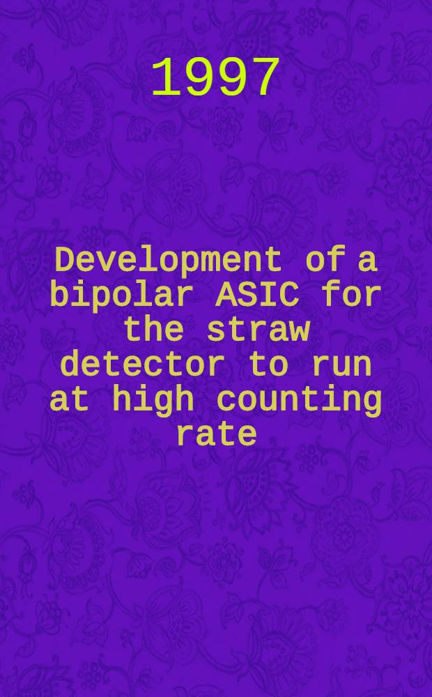 Development of a bipolar ASIC for the straw detector to run at high counting rate