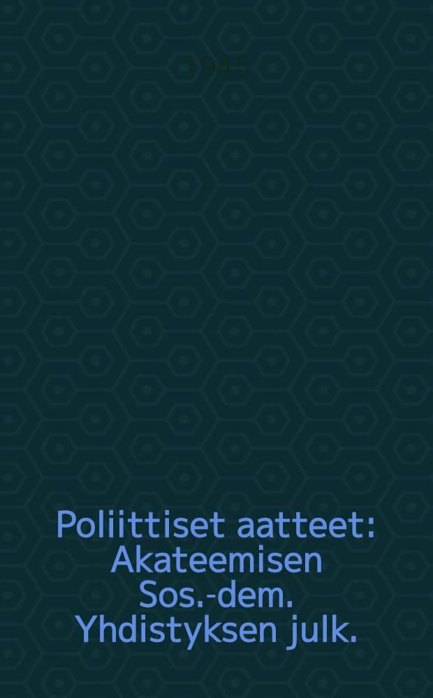Poliittiset aatteet : Akateemisen Sos.-dem. Yhdistyksen julk. = Политические идеи.