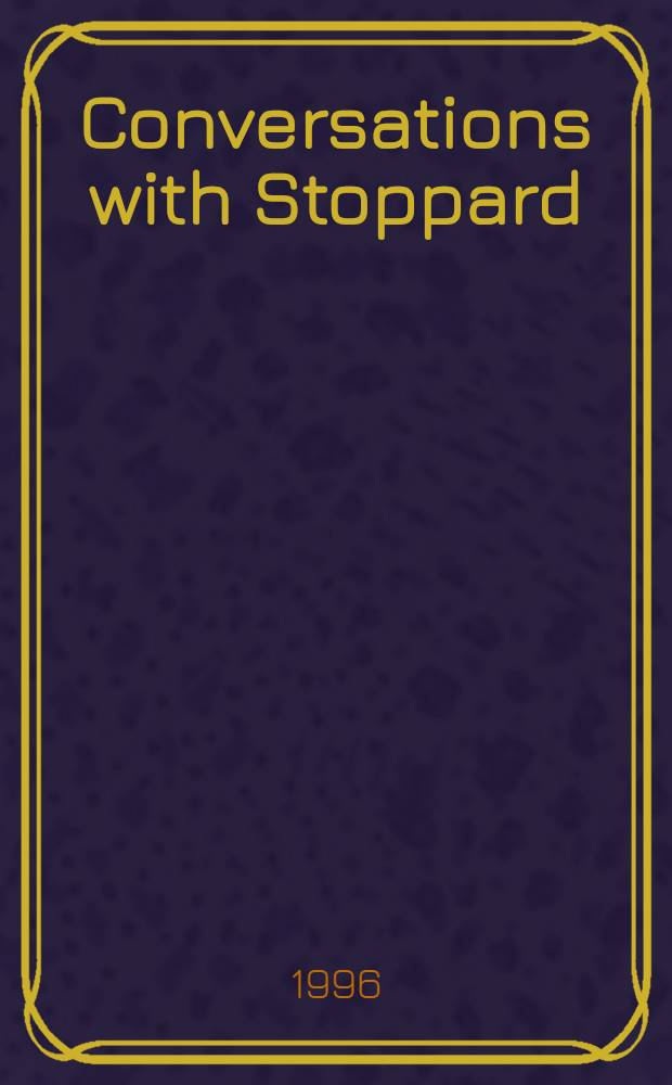 Conversations with Stoppard = Интервью со Стоппардом.
