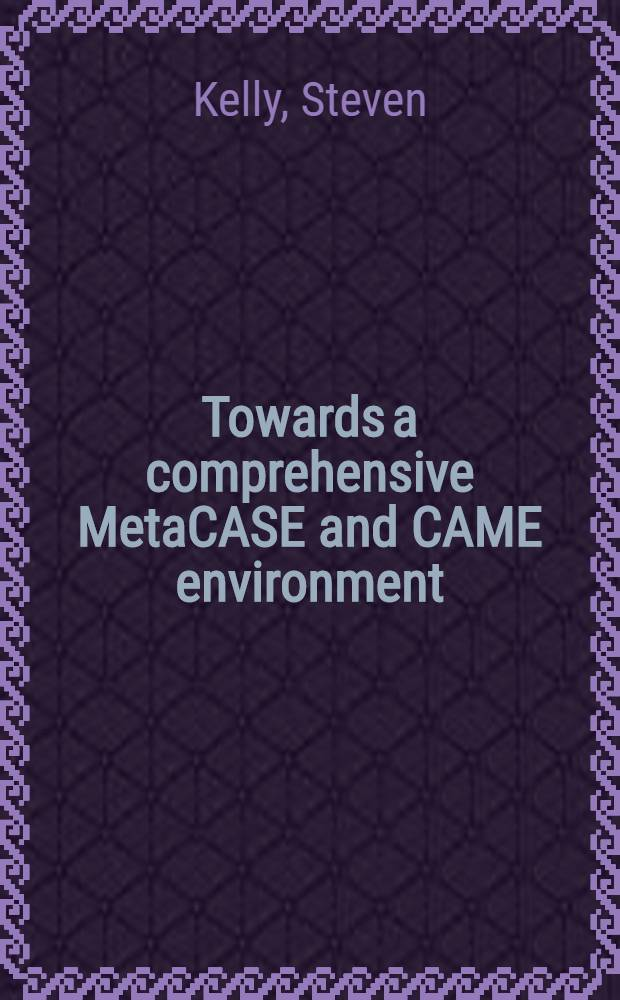 Towards a comprehensive MetaCASE and CAME environment : Conceptual, architectural, functional a. usability advances in MetaEdit+ : Diss = О сложной системе MetaCASE и CAME-среде.