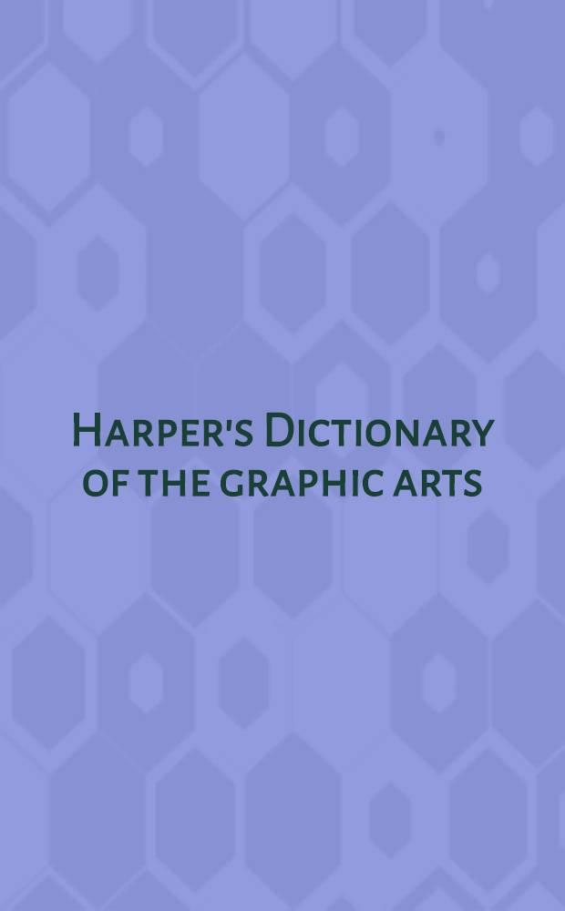 Harper's Dictionary of the graphic arts = Словарь графического искусства.