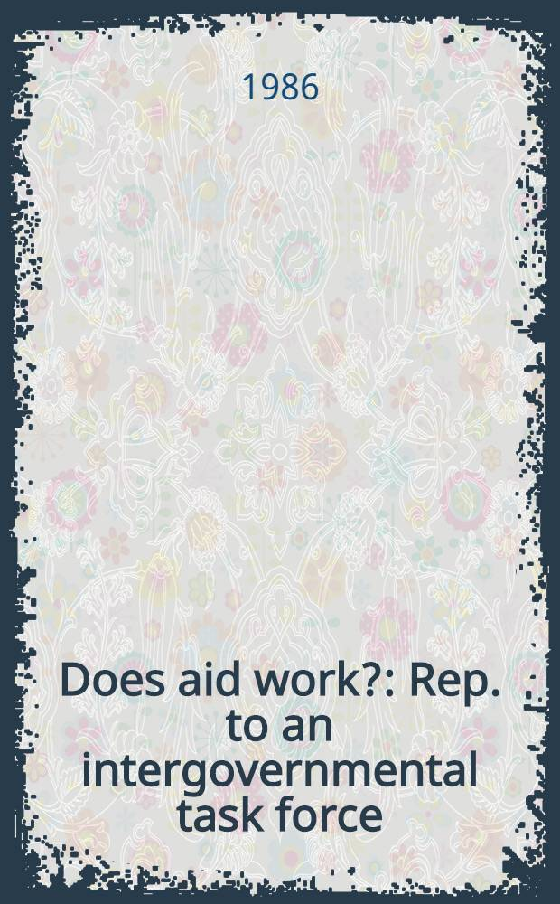 Does aid work? : Rep. to an intergovernmental task force = Работает ли помощь.